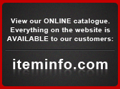 View Our Online Catalogue. Everything on the Website is Available to Our Customers: iteminfo.com